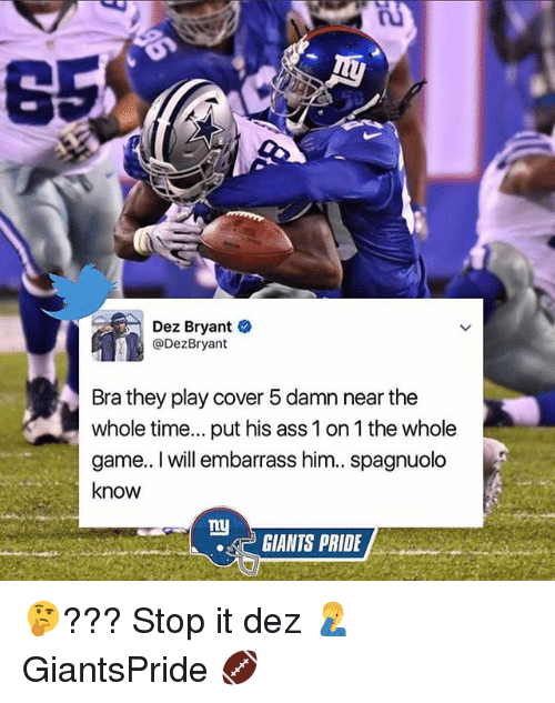 Ass, Dez Bryant, and Memes: Dez Bryant  Dez Bryant  Brathey play cover 5damn near the  whole time... put his ass 1 on 1 the whole  game.. I will embarrass him.. spagnuolo  know  ny  GIANTS PRIDE 🤔??? Stop it dez 🤦‍♂️ GiantsPride 🏈