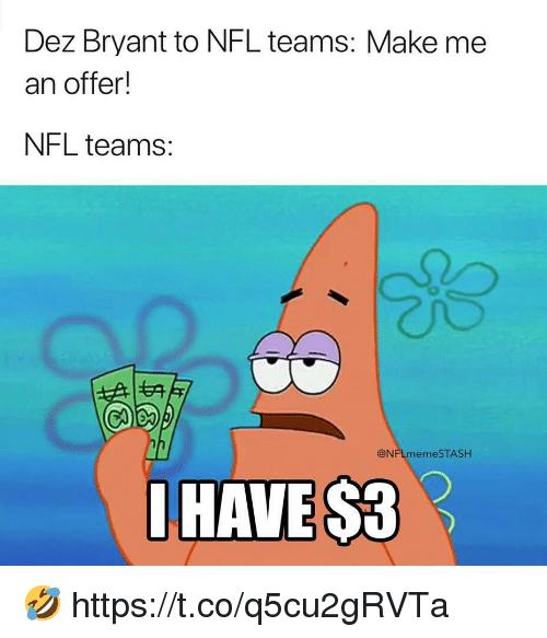 Dez Bryant, Football, and Nfl: Dez Bryant to NFL teams: Make me  an offer!  NFL teams:  も夺  @NFLmemeSTASH  DHAVE  $3 🤣 https://t.co/q5cu2gRVTa