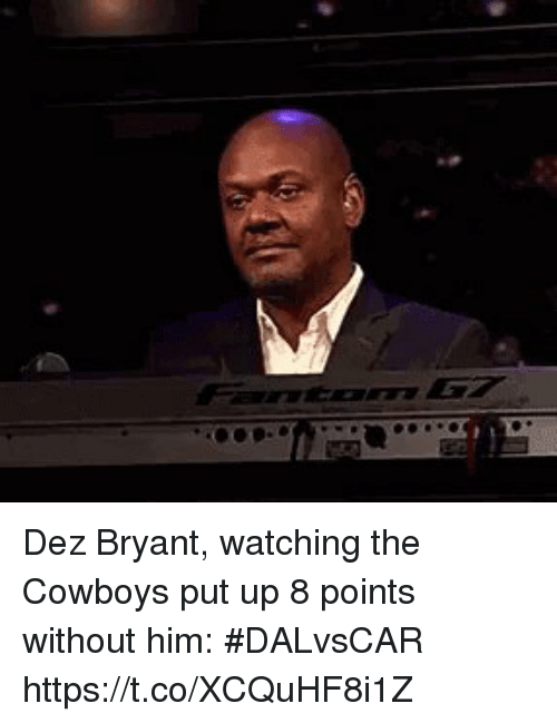 Dallas Cowboys, Dez Bryant, and Sports: Dez Bryant, watching the Cowboys put up 8 points without him: #DALvsCAR https://t.co/XCQuHF8i1Z