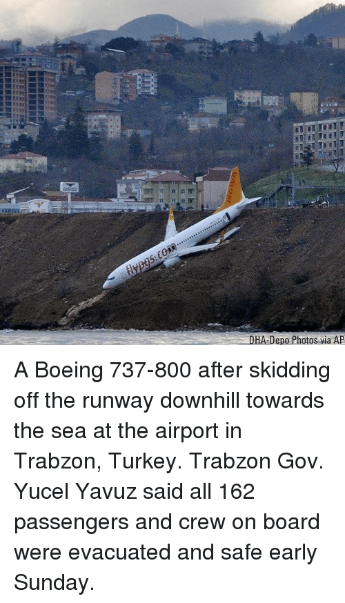 Memes, Boeing, and Turkey: DHA-Depo Photos via A A Boeing 737-800 after skidding off the runway downhill towards the sea at the airport in Trabzon, Turkey. Trabzon Gov. Yucel Yavuz said all 162 passengers and crew on board were evacuated and safe early Sunday.