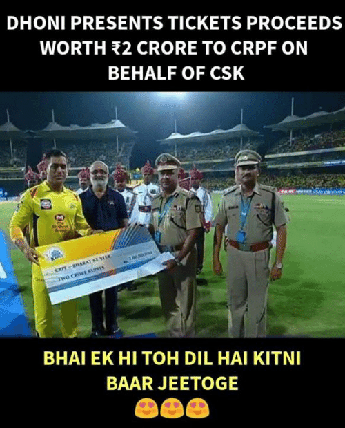 Bhai: DHONI PRESENTS TICKETS PROCEEDS  WORTH 32 CRORE TO CRPF ON  BEHALF OF CSK  BHAI EK HI TOH DIL HAI KITNI  BAAR JEETOGE