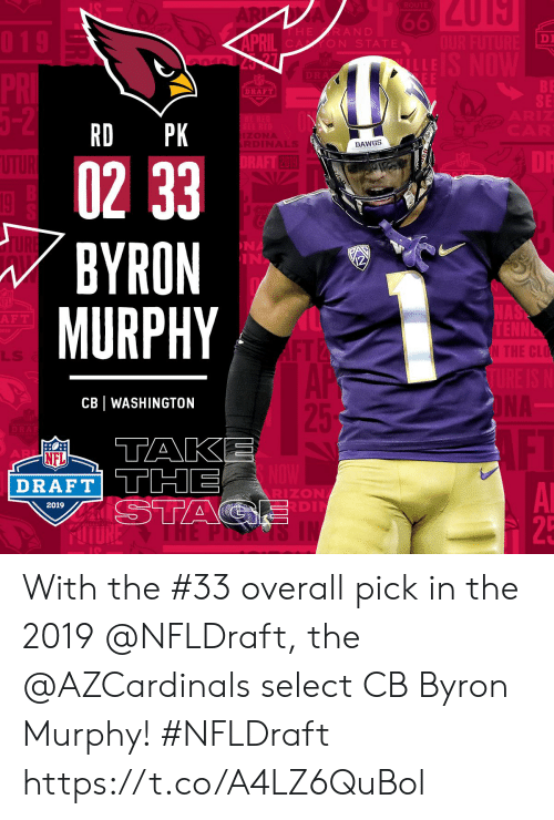 NFL draft: DI  DRAFT  SE  RD PK  DAWGS  0233  BYRON  MURPHY  2019  NA  IN  NA  F T  LLS  CB WASHINGTON  NFL  DRAFT TTHE  RIZON  DI  2019  25 With the #33 overall pick in the 2019 @NFLDraft, the @AZCardinals select CB Byron Murphy! #NFLDraft https://t.co/A4LZ6QuBol
