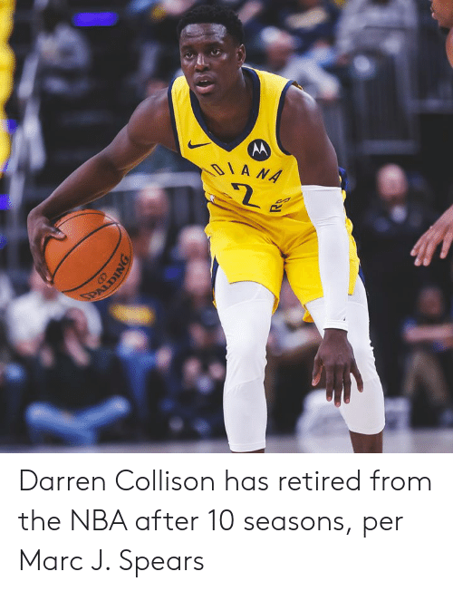 Nba, Diana, and Marc: DIANA  PAUDING Darren Collison has retired from the NBA after 10 seasons, per Marc J. Spears
