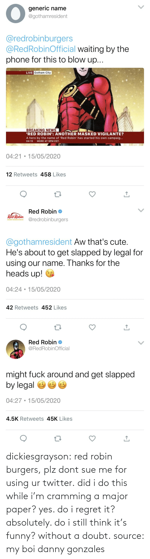 robin: dickiesgrayson:  red robin burgers, plz dont sue me for using ur twitter. did i do this while i'm cramming a major paper? yes. do i regret it? absolutely. do i still think it's funny? without a doubt. source: my boi danny gonzales