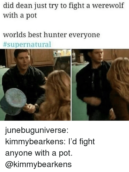 Gif, Target, and Tumblr: did dean just try to fight a werewolf  with a pot  worlds best hunter everyone  junebuguniverse: kimmybearkens:  I'd fight anyone with a pot.  @kimmybearkens