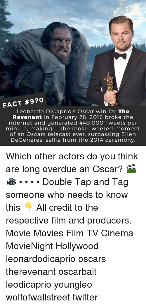 Ellen DeGeneres, Internet, and Memes: DID  FACT #970  Leonardo DiCaprio's Oscar win for The  Revenant in February 28, 2016 broke the  internet and generated 440,00O Tweets per  minute, making it the most-tweeted moment  of an Oscars telecast ever, surpassing Ellen  DeGeneres' selfie from the 2014 ceremony. Which other actors do you think are long overdue an Oscar? 🎬🎥 • • • • Double Tap and Tag someone who needs to know this 👇 All credit to the respective film and producers. Movie Movies Film TV Cinema MovieNight Hollywood leonardodicaprio oscars therevenant oscarbait leodicaprio youngleo wolfofwallstreet twitter