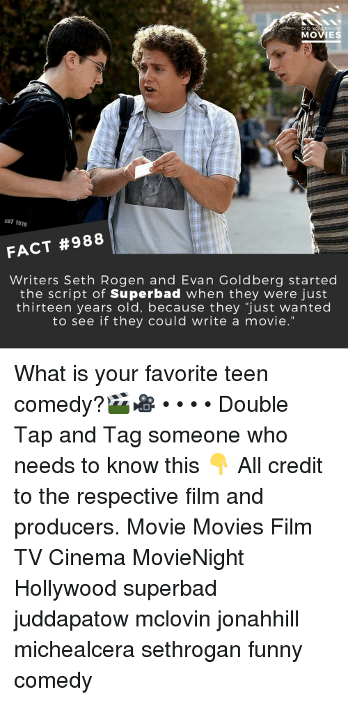 "Funny, Memes, and Movies: DID  KNOW  MOVIES  EST 1919  FACT #988  Writers Seth Rogen and Evan Goldberg started  the script of Superbad when they were just  thirteen years old, because they ""just wanted  to see if they could write a movie."" What is your favorite teen comedy?🎬🎥 • • • • Double Tap and Tag someone who needs to know this 👇 All credit to the respective film and producers. Movie Movies Film TV Cinema MovieNight Hollywood superbad juddapatow mclovin jonahhill michealcera sethrogan funny comedy"