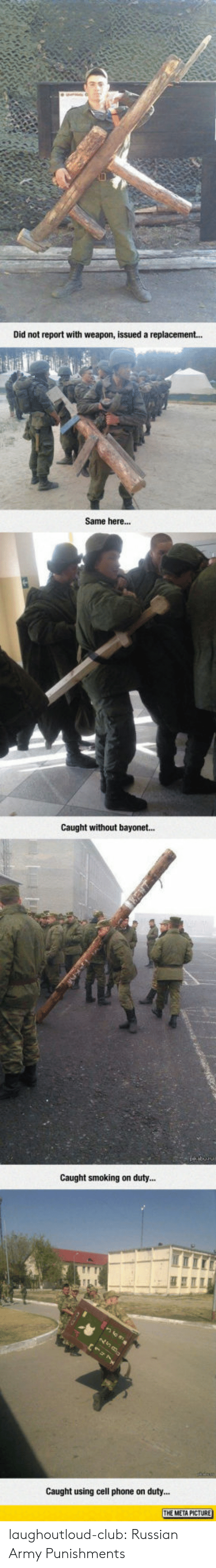Club, Phone, and Smoking: Did not report with weapon, issued a replacement...  Same here...  Caught without bayonet...  Caught smoking on dut..  Caught using cell phone on duty... laughoutloud-club:  Russian Army Punishments