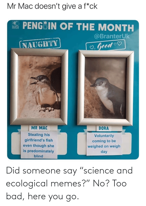 "Here: Did someone say ""science and ecological memes?"" No? Too bad, here you go."