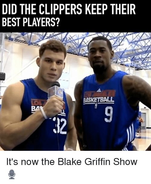 Basketball, Blake Griffin, and Memes: DID THE CLIPPERS KEEP THEIR  BEST PLAYERS?  BASKETBALL  BA  12 It's now the Blake Griffin Show 🎙