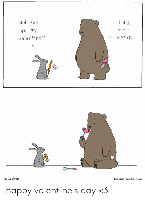 Lizclimo Tumblr: did you  get my  valentine?  did,  butI  lost it  liz climo  lizclimo. tumblr.com happy valentine's day <3