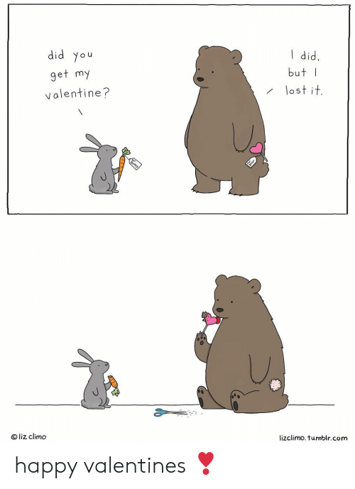 Lizclimo Tumblr: did you  get my  valentine?  I did,  butI  lostit  @ liz climo  lizclimo. tumblr.com happy valentines ❣️