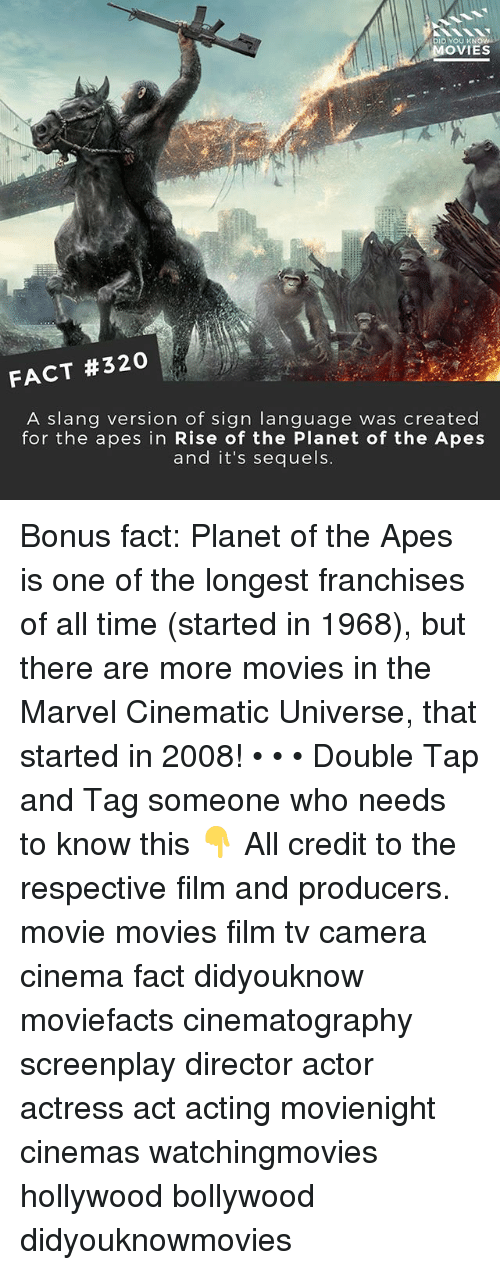 franchises: DID YOU KN  OVIES  FACT #320  A slang version of sign language was created  for the apes in Rise of the Planet of the Apes  and it's sequels. Bonus fact: Planet of the Apes is one of the longest franchises of all time (started in 1968), but there are more movies in the Marvel Cinematic Universe, that started in 2008! • • • Double Tap and Tag someone who needs to know this 👇 All credit to the respective film and producers. movie movies film tv camera cinema fact didyouknow moviefacts cinematography screenplay director actor actress act acting movienight cinemas watchingmovies hollywood bollywood didyouknowmovies