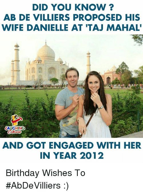 mahal: DID YOU KNOW ?  AB DE VILLIERS PROPOSED HIS  WIFE DANIELLE AT 'TAJ MAHAL  AUGHING  AND GOT ENGAGED WITH HER  IN YEAR 2012 Birthday Wishes To #AbDeVilliers :)