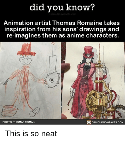 animated characters: did you know?  Animation artist Thomas Romaine takes  inspiration from his sons' drawings and  re-imagines them as anime characters  DIDYOUKNOWFACTs.coM  PHOTO: THOMAS ROMAIN This is so neat