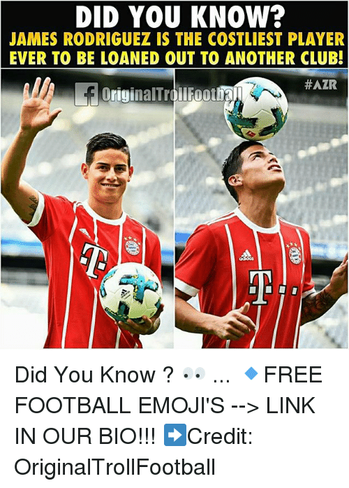 James Rodriguez: DID YOU KNOW  JAMES RODRIGUEZ IS THE COSTLIEST PLAYER  EVER TO BE LOANED OUT TO ANOTHER CLUB!  Did You Know ? 👀 ... 🔹FREE FOOTBALL EMOJI'S --> LINK IN OUR BIO!!! ➡️Credit: OriginalTrollFootball
