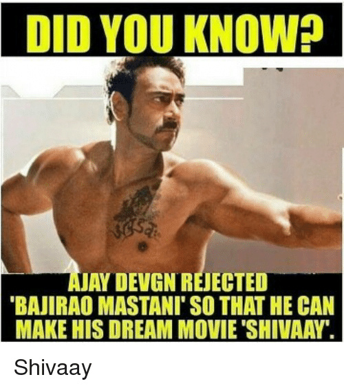 "Jay, Memes, and Movies: DID YOU KNOW?  JAY DEVGN REJECTED  BAJIRAO MASTANI SO THAT HE CAN  MAKE HIS DREAM MOVIE ""SHIVAAN. Shivaay"