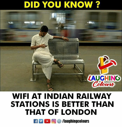 Wifie: DID YOU KNOW ?  LAUGHING  Colour  WIFI AT INDIAN RAILWAY  STATIONS IS BETTER THAN  THAT OF LONDON  M。回參/laughingcolours