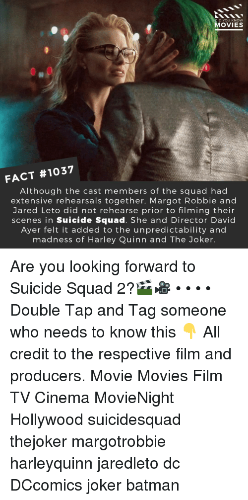 Batman, Joker, and Memes: DID YOU KNOW  MOVIES  FACT #1037  Although the cast members of the squad had  extensive rehearsals together, Margot Robbie and  Jared Leto did not rehearse prior to filming their  scenes in Suicide Squad. She and Director David  Ayer felt it added to the unpredictability and  madness of Harley Quinn and The Joker Are you looking forward to Suicide Squad 2?🎬🎥 • • • • Double Tap and Tag someone who needs to know this 👇 All credit to the respective film and producers. Movie Movies Film TV Cinema MovieNight Hollywood suicidesquad thejoker margotrobbie harleyquinn jaredleto dc DCcomics joker batman