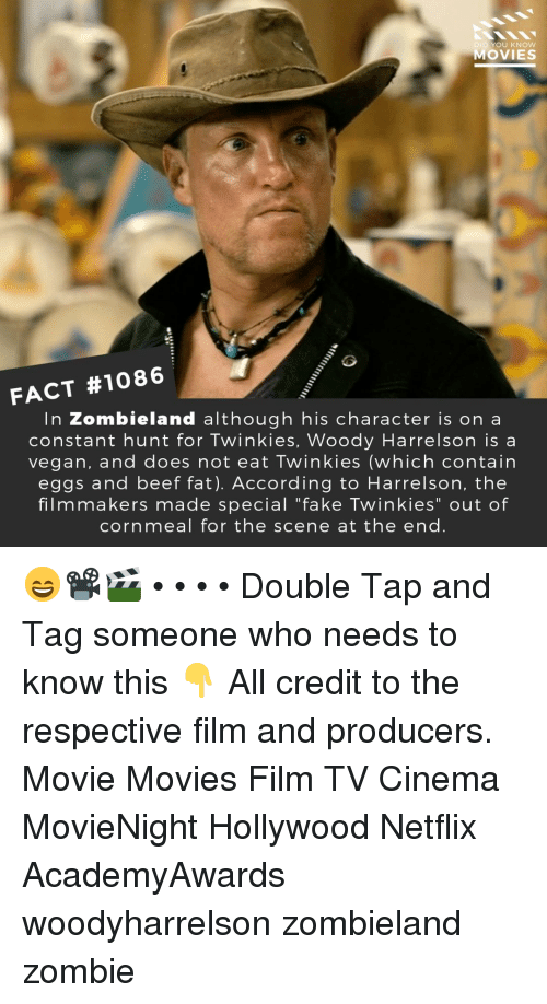 "Beef, Fake, and Memes: DID YOU KNOW  MOVIES  FACT #1086  In Zombieland although his character is on a  constant hunt for Twinkies, Woody Harrelson is a  vegan, and does not eat Twinkies (which contain  eggs and beef fat). According to Harrelson, the  filmmakers made special ""fake Twinkies"" out of  cornmeal for the scene at the end 😄📽️🎬 • • • • Double Tap and Tag someone who needs to know this 👇 All credit to the respective film and producers. Movie Movies Film TV Cinema MovieNight Hollywood Netflix AcademyAwards woodyharrelson zombieland zombie"