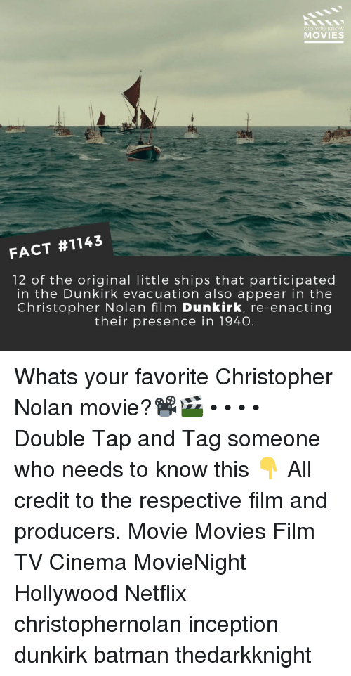 Batman, Inception, and Memes: DID YOU KNoW  MOVIES  FACT #1143  12 of the original little ships that participated  in the Dunkirk evacuation also appear in the  Christopher Nolan film Dunkirk, re-enacting  their presence in 1940. Whats your favorite Christopher Nolan movie?📽️🎬 • • • • Double Tap and Tag someone who needs to know this 👇 All credit to the respective film and producers. Movie Movies Film TV Cinema MovieNight Hollywood Netflix christophernolan inception dunkirk batman thedarkknight
