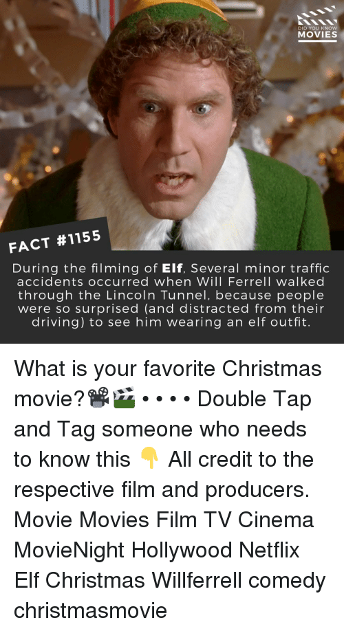 Christmas Movie: DID YOU KNOW  MOVIES  FACT #1155  During the filming of Elf, Several minor traffic  accidents occurred when Will Ferrell walked  through the Lincoln Tunnel, because people  were so surprised (and distracted from their  driving) to see him wearing an elf outfit. What is your favorite Christmas movie?📽️🎬 • • • • Double Tap and Tag someone who needs to know this 👇 All credit to the respective film and producers. Movie Movies Film TV Cinema MovieNight Hollywood Netflix Elf Christmas Willferrell comedy christmasmovie