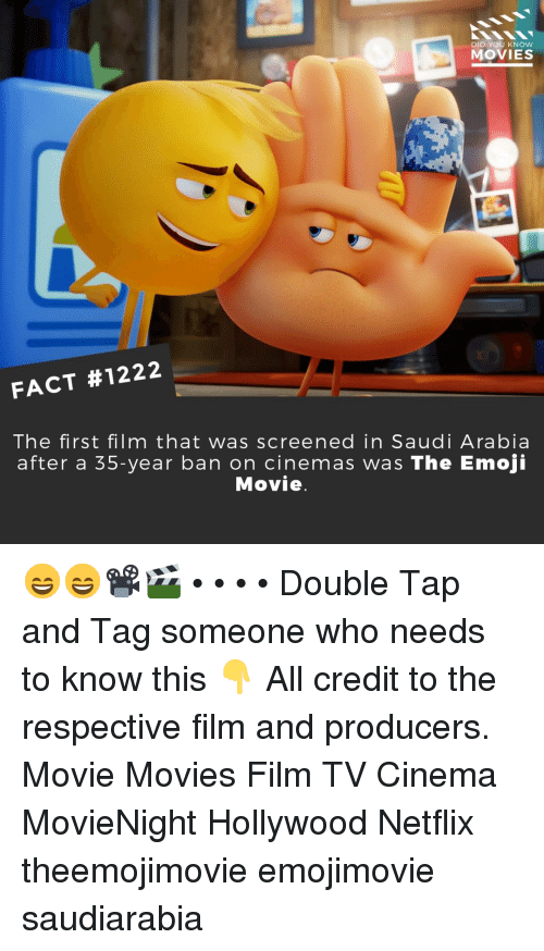 Emoji, Memes, and Movies: DID YOU KNOW  MOVIES  FACT #1222  The first film that was screened in Saudi Arabia  after a 35-year ban on cinemas was The Emoji  Movie 😄😄📽️🎬 • • • • Double Tap and Tag someone who needs to know this 👇 All credit to the respective film and producers. Movie Movies Film TV Cinema MovieNight Hollywood Netflix theemojimovie emojimovie saudiarabia