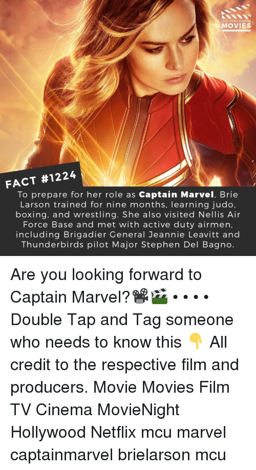 Boxing, Memes, and Movies: DID YOU KNOW  MOVIES  FACT #1224  To prepare for her role as Captain Marvel, Brie  Larson trained for nine months, learning judo,  boxing, and wrestling. She also visited Nellis Air  Force Base and met with active duty airmen,  including Brigadier General Jeannie Leavitt and  Thunderbirds pilot Major Stephen Del Bagno. Are you looking forward to Captain Marvel?📽️🎬 • • • • Double Tap and Tag someone who needs to know this 👇 All credit to the respective film and producers. Movie Movies Film TV Cinema MovieNight Hollywood Netflix mcu marvel captainmarvel brielarson mcu