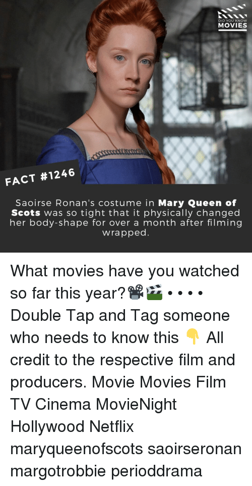 So Tight: DID YOU KNOW  MOVIES  FACT #1246  Saoirse Ronan's costume in Mary Queen of  Scots was so tight that it physically changed  her body-shape for over a month after filming  wrapped What movies have you watched so far this year?📽️🎬 • • • • Double Tap and Tag someone who needs to know this 👇 All credit to the respective film and producers. Movie Movies Film TV Cinema MovieNight Hollywood Netflix maryqueenofscots saoirseronan margotrobbie perioddrama