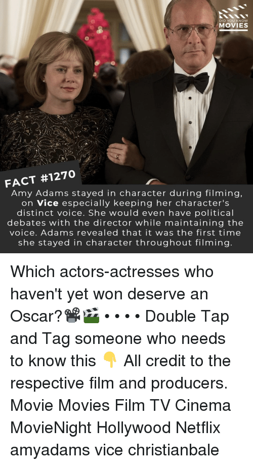 Memes, Movies, and Netflix: DID YOU KNOW  MOVIES  FACT #1270  Amy Adams stayed in character during filming  on Vice especially keeping her character's  distinct voice. She would even have political  debates with the director while maintaining the  voice. Adams revealed that it was the first time  she stayed in character throughout filming Which actors-actresses who haven't yet won deserve an Oscar?📽️🎬 • • • • Double Tap and Tag someone who needs to know this 👇 All credit to the respective film and producers. Movie Movies Film TV Cinema MovieNight Hollywood Netflix amyadams vice christianbale