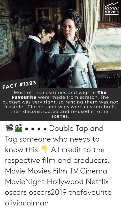 Oscars: DID YOU KNOW  MOVIES  FACT #1293  Most of the costumes and wigs in The  Favourite were made from scratch. The  budget was very tight, so renting them was not  feasible. Clothes and wigs were custom built  then deconstructed and re-used in other  sceneS 📽️🎬 • • • • Double Tap and Tag someone who needs to know this 👇 All credit to the respective film and producers. Movie Movies Film TV Cinema MovieNight Hollywood Netflix oscars oscars2019 thefavourite oliviacolman