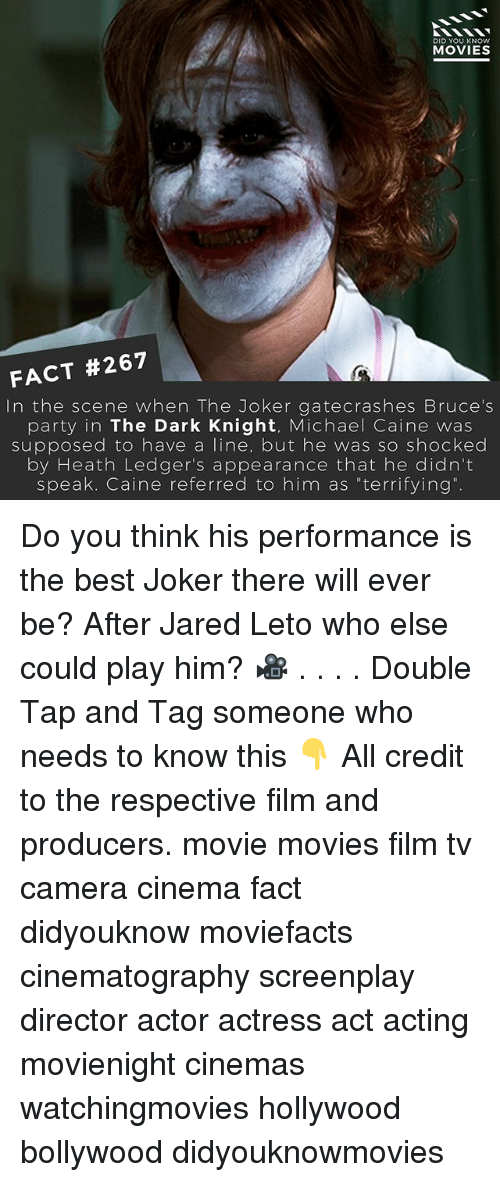 """Jared Leto: DID YOU KNOW  MOVIES  FACT #267  In the scene when The Joker ga tecrashes Bruce's  party in The Dark Knight, Michael Caine was  supposed to have a  line, but he was so shocked  by Heath Ledger's appearance that he didn't  speak. Caine referred to him as """"terrifying Do you think his performance is the best Joker there will ever be? After Jared Leto who else could play him? 🎥 . . . . Double Tap and Tag someone who needs to know this 👇 All credit to the respective film and producers. movie movies film tv camera cinema fact didyouknow moviefacts cinematography screenplay director actor actress act acting movienight cinemas watchingmovies hollywood bollywood didyouknowmovies"""