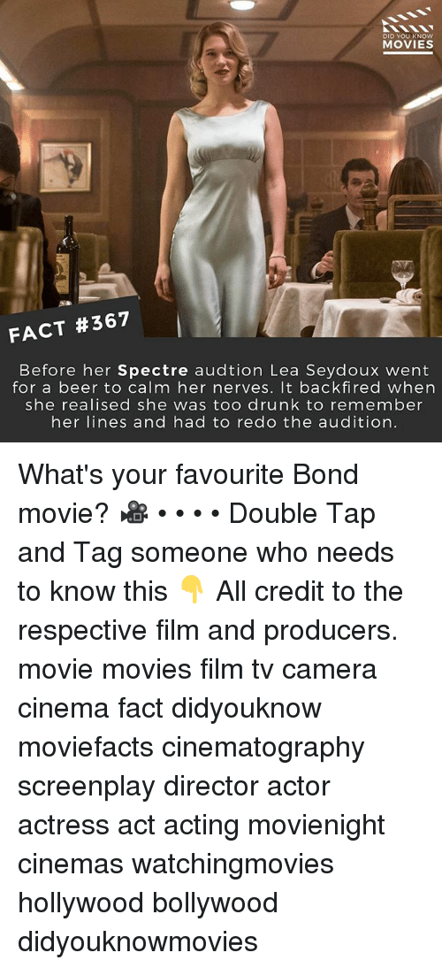 too drunk to remember: DID YOU KNOw  MOVIES  FACT #367  Before her Spectre audtion Lea Seydoux went  for a beer to calm her nerves. It backfired when  she realised she was too drunk to remember  her lines and had to redo the audition. What's your favourite Bond movie? 🎥 • • • • Double Tap and Tag someone who needs to know this 👇 All credit to the respective film and producers. movie movies film tv camera cinema fact didyouknow moviefacts cinematography screenplay director actor actress act acting movienight cinemas watchingmovies hollywood bollywood didyouknowmovies