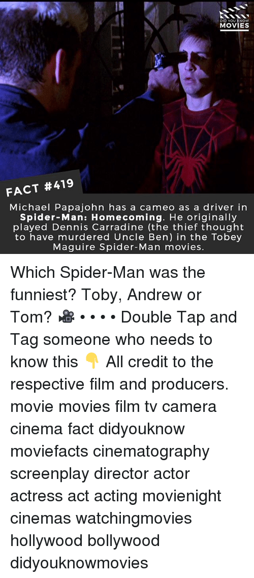 Filmes: DID YOU KNOw  MOVIES  FACT #419  Michael Papajohn has a cameo as a driver in  Spider-Man: Homecoming. He originally  played Dennis Carradine (the thief thought  to have murdered Uncle Ben) in the Tobey  Maguire Spider-Man movies. Which Spider-Man was the funniest? Toby, Andrew or Tom? 🎥 • • • • Double Tap and Tag someone who needs to know this 👇 All credit to the respective film and producers. movie movies film tv camera cinema fact didyouknow moviefacts cinematography screenplay director actor actress act acting movienight cinemas watchingmovies hollywood bollywood didyouknowmovies