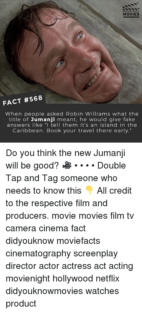 """Fake, Memes, and Movies: DID YOU KNOW  MOVIES  FACT #568  When people asked Robin Williams what the  title of Jumanji meant, he would give fake  answers like """" tell them it's an island in the  Caribbean. Book your travel there early."""" Do you think the new Jumanji will be good? 🎥 • • • • Double Tap and Tag someone who needs to know this 👇 All credit to the respective film and producers. movie movies film tv camera cinema fact didyouknow moviefacts cinematography screenplay director actor actress act acting movienight hollywood netflix didyouknowmovies watches product"""