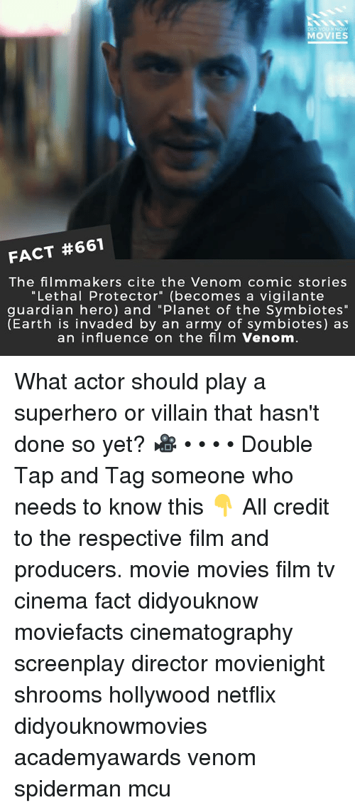 """shrooms: DID YOU KNOW  MOVIES  FACT #661  The film makers cite the Venom comic stories  """"Lethal Protector"""" (becomes a vigilante  guardian hero) and """"Planet of the Symbiotes""""  (Earth is invaded by an army of symbiotes) as  an influence on the film Venom What actor should play a superhero or villain that hasn't done so yet? 🎥 • • • • Double Tap and Tag someone who needs to know this 👇 All credit to the respective film and producers. movie movies film tv cinema fact didyouknow moviefacts cinematography screenplay director movienight shrooms hollywood netflix didyouknowmovies academyawards venom spiderman mcu"""