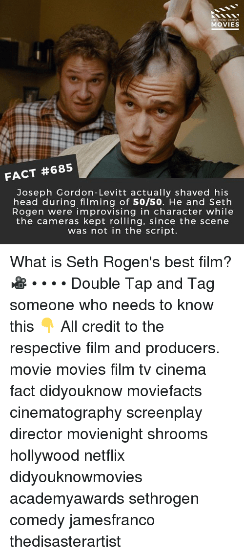 shrooms: DID YOU KNOW  MOVIES  FACT #685  Joseph Gordon-Levitt actually shaved his  head during filming of 50/50. He and Seth  Rogen were improvising in character while  the cameras kept rolling, since the scene  was not in the script. What is Seth Rogen's best film? 🎥 • • • • Double Tap and Tag someone who needs to know this 👇 All credit to the respective film and producers. movie movies film tv cinema fact didyouknow moviefacts cinematography screenplay director movienight shrooms hollywood netflix didyouknowmovies academyawards sethrogen comedy jamesfranco thedisasterartist
