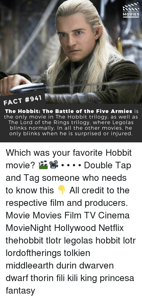 Hobbit: DID YOU KNOW  MOVIES  FACT #941  The Hobbit: The Battle of the Five Armies is  the only movie in The Hobbit trilogy, as well as  The Lord of the Rings trilogy. where Legolas  blinks normally. In all the other movies, he  only blinks when he is surprised or injured Which was your favorite Hobbit movie? 🎬📽️ • • • • Double Tap and Tag someone who needs to know this 👇 All credit to the respective film and producers. Movie Movies Film TV Cinema MovieNight Hollywood Netflix thehobbit tlotr legolas hobbit lotr lordoftherings tolkien middleearth durin dwarven dwarf thorin fili kili king princesa fantasy