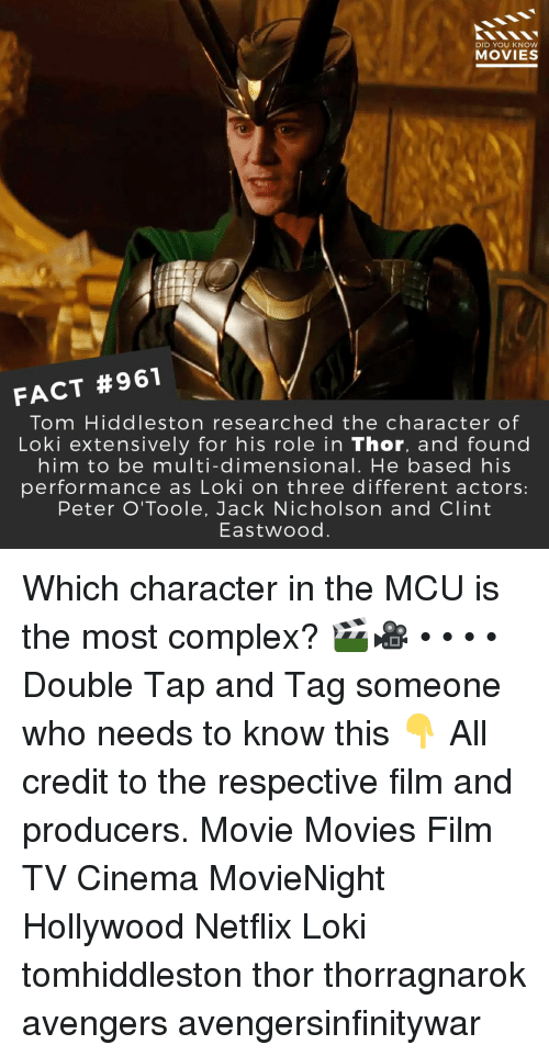 Jack Nicholson: DID YOU KNOW  MOVIES  FACT #961  Tom Hiddleston researched the character of  Loki extensively for his role in Thor, and found  him to be multi-dimensional. He based his  performance as Loki on three different actors:  Peter O'Toole, Jack Nicholson and Clint  Eastwood. Which character in the MCU is the most complex? 🎬🎥 • • • • Double Tap and Tag someone who needs to know this 👇 All credit to the respective film and producers. Movie Movies Film TV Cinema MovieNight Hollywood Netflix Loki tomhiddleston thor thorragnarok avengers avengersinfinitywar