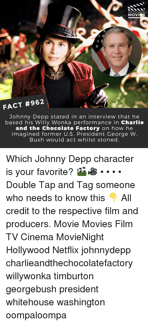 chocolate factory: DID YOU KNOW  MOVIES  FACT #962  Johnny Depp stated in an interview that he  based his Willy Wonka performance in Charlie  and the Chocolate Factory on how he  imagined former U.S. President George W  Bush would act whilst stoned Which Johnny Depp character is your favorite? 🎬🎥 • • • • Double Tap and Tag someone who needs to know this 👇 All credit to the respective film and producers. Movie Movies Film TV Cinema MovieNight Hollywood Netflix johnnydepp charlieandthechocolatefactory willywonka timburton georgebush president whitehouse washington oompaloompa