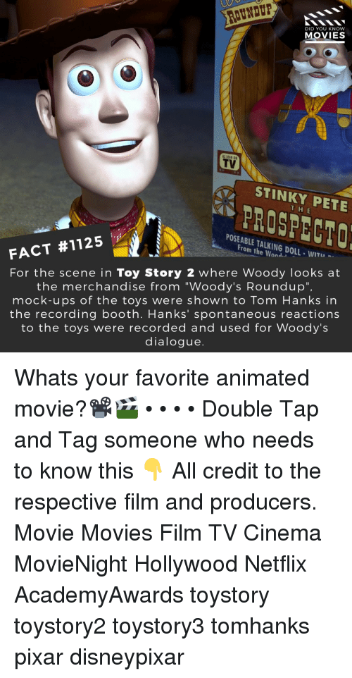 "Memes, Movies, and Netflix: DID YOU KNOW  MOVIES  TV  STINKY PETE  H E  PROSPECTO  POSEABLE TALKING DOLL-WITU  From the Wond.」  FACT #1125  For the scene in Toy Story 2 where Woody looks at  the merchandise from ""Woody's Roundup"",  mock-ups of the toys were shown to Tom Hanks in  the recording booth. Hanks' spontaneous reactions  to the toys were recorded and used for Woody's  dialogue. Whats your favorite animated movie?📽️🎬 • • • • Double Tap and Tag someone who needs to know this 👇 All credit to the respective film and producers. Movie Movies Film TV Cinema MovieNight Hollywood Netflix AcademyAwards toystory toystory2 toystory3 tomhanks pixar disneypixar"