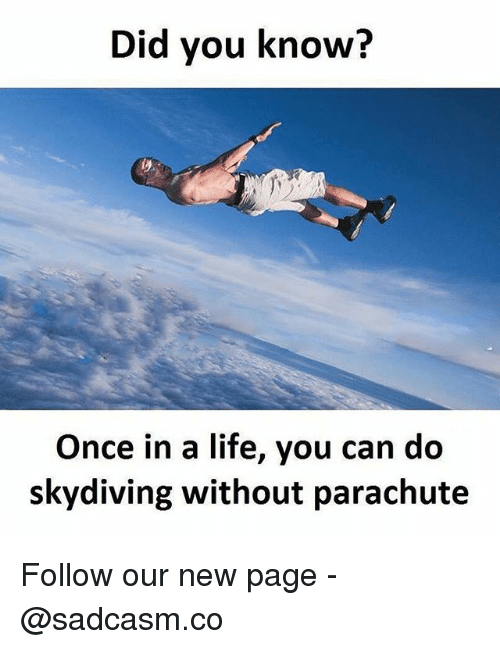 skydiving: Did you know?  Once in a life, you can do  skydiving without parachute Follow our new page - @sadcasm.co