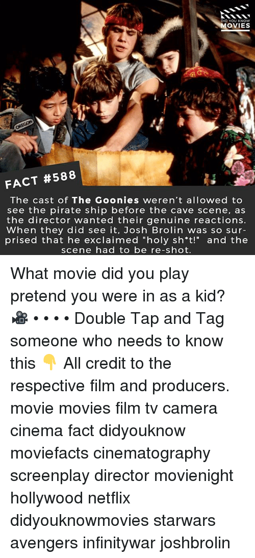 """the cave: DID YOU KNOw  OVIES  FACT #588  The cast of The Goonies weren't allowed to  see the pirate ship before the cave scene, as  the director wanted their genuine reactions.  When they did see it, Josh Brolin was so sur-  prised that he exclaimed """"holy sh*t!"""" and the  scene had to be re-shot. What movie did you play pretend you were in as a kid? 🎥 • • • • Double Tap and Tag someone who needs to know this 👇 All credit to the respective film and producers. movie movies film tv camera cinema fact didyouknow moviefacts cinematography screenplay director movienight hollywood netflix didyouknowmovies starwars avengers infinitywar joshbrolin"""