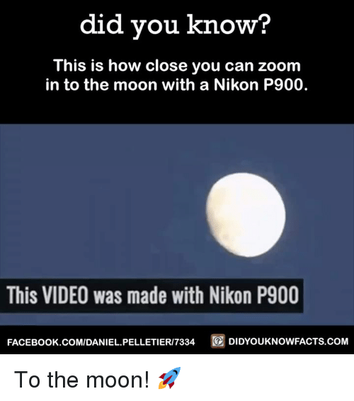 nikon p900: did you know?  This is how close you can zoom  in to the moon with a Nikon P900.  This VIDEO was made with Nikon P900  FACEBOOK.COM/DANIEL PELLETIERI7334  DIDYOUKNOWFACTS COM To the moon! 🚀