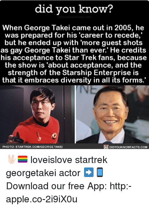 """Enterprise: did you know?  When George Takei came out in 2005, he  was prepared for his """"career to recede,  but he ended up with more guest shots  as gay George Takei than ever.' He credits  his acceptance to Star Trek fans, because  the show is """"about acceptance, and the  strength of the Starship Enterprise is  that it embraces diversity in all its forms.  DIDYouKNowFACTs.coM  PHOTO: STARTREK.COM/GEORGETAKEI 🖖🏻🏳️🌈 loveislove startrek georgetakei actor ➡📱Download our free App: http:-apple.co-2i9iX0u"""