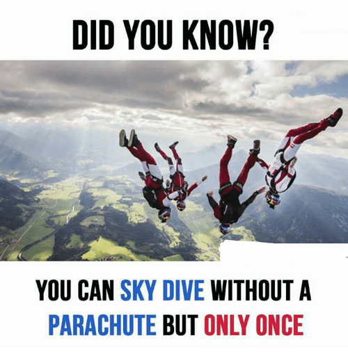 sky diving: DID YOU KNOW?  YOU CAN  SKY DIVE  WITHOUT A  PARACHUTE  BUT