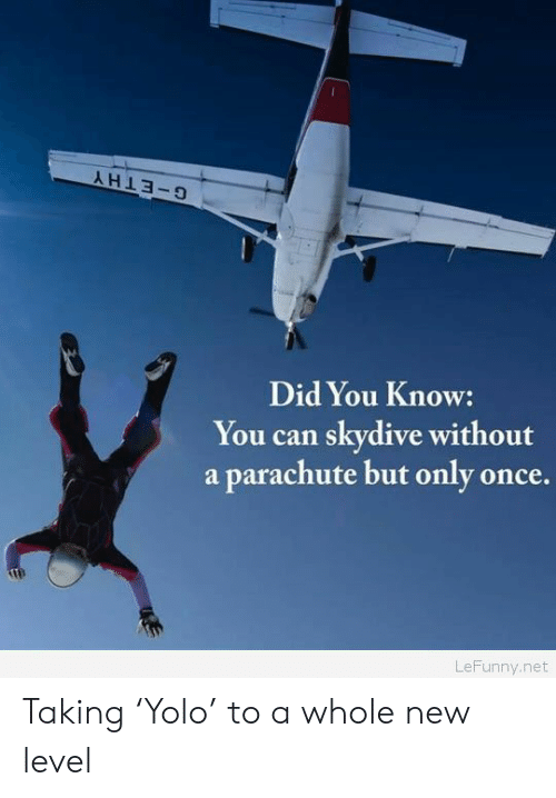 skydive: Did You Know:  You can skydive without  a parachute but only once,  LeFunny.net Taking 'Yolo' to a whole new level