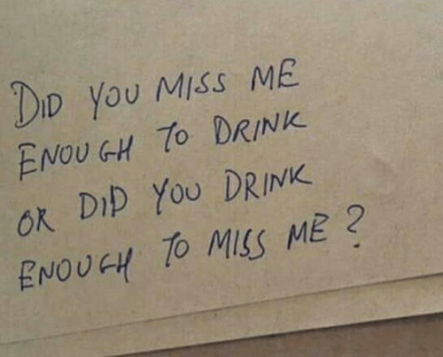 Did, You, and Miss: DID You Miss ME  ENOU GH 7o DRINK  ok DIp Yo0 DRINK  ENOUGH TO MSs ME?
