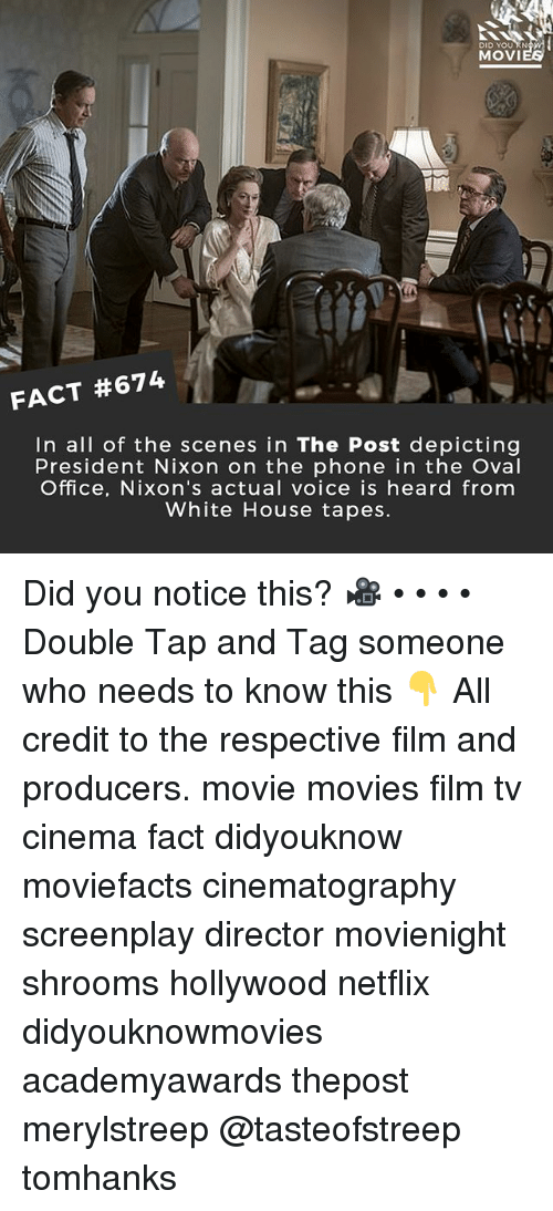 shrooms: DID YOU RN  MOVI  FACT #674  In all of the scenes in The Post depicting  President Nixon on the phone in the Oval  Office, Nixon's actual voice is heard from  White House tapes. Did you notice this? 🎥 • • • • Double Tap and Tag someone who needs to know this 👇 All credit to the respective film and producers. movie movies film tv cinema fact didyouknow moviefacts cinematography screenplay director movienight shrooms hollywood netflix didyouknowmovies academyawards thepost merylstreep @tasteofstreep tomhanks