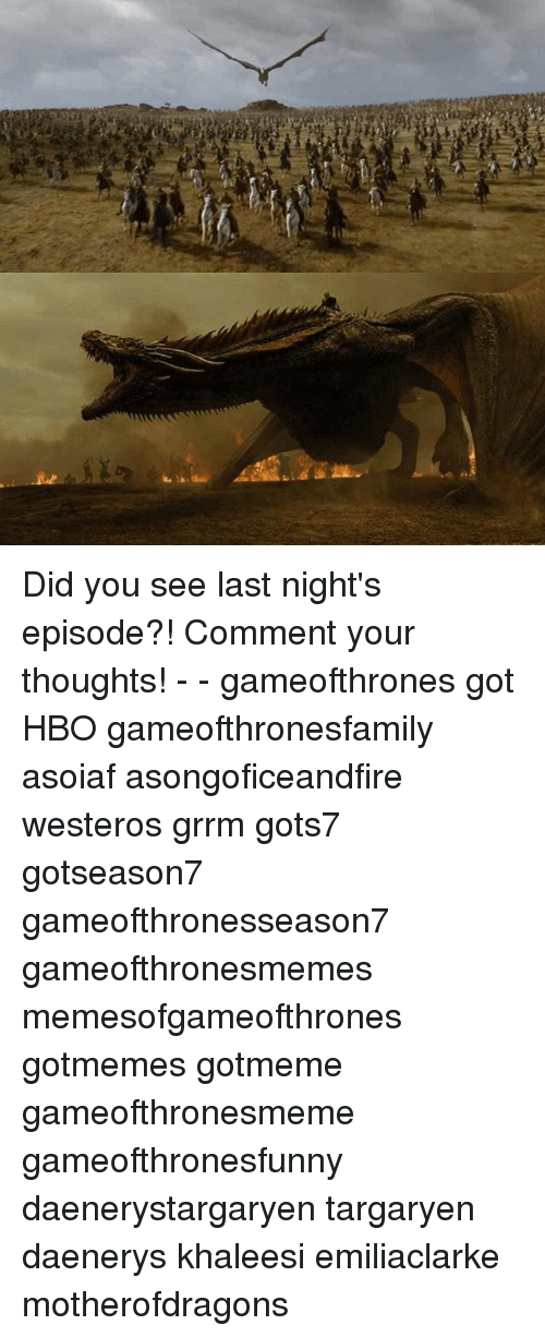 Game of Thrones, Hbo, and Asoiaf: Did you see last night's episode?! Comment your thoughts! - - gameofthrones got HBO gameofthronesfamily asoiaf asongoficeandfire westeros grrm gots7 gotseason7 gameofthronesseason7 gameofthronesmemes memesofgameofthrones gotmemes gotmeme gameofthronesmeme gameofthronesfunny daenerystargaryen targaryen daenerys khaleesi emiliaclarke motherofdragons